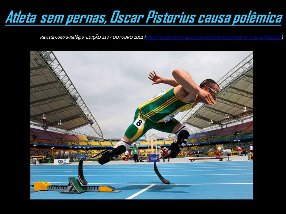 Atleta sem pernas, Oscar Pistorius causa polêmica Revista Contra-Relógio EDIÇÃO 217 - OUTUBRO 2011 (http://revistacontrarelogio.com.br/cgi-local/mater