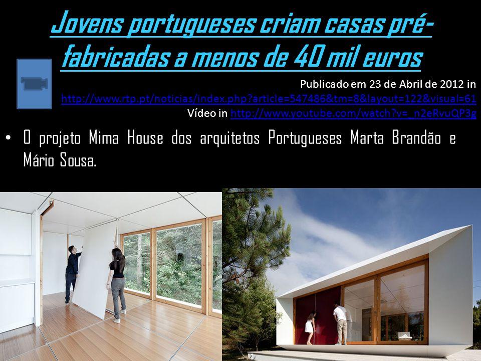 Jovens portugueses criam casas pré- fabricadas a menos de 40 mil euros O projeto Mima House dos arquitetos Portugueses Marta Brandão e Mário Sousa. Pu