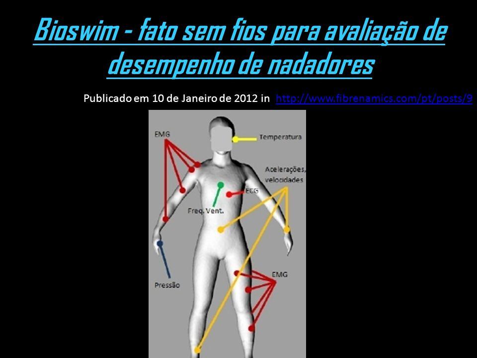 Bioswim - fato sem fios para avaliação de desempenho de nadadores Publicado em 10 de Janeiro de 2012 in http://www.fibrenamics.com/pt/posts/9http://ww