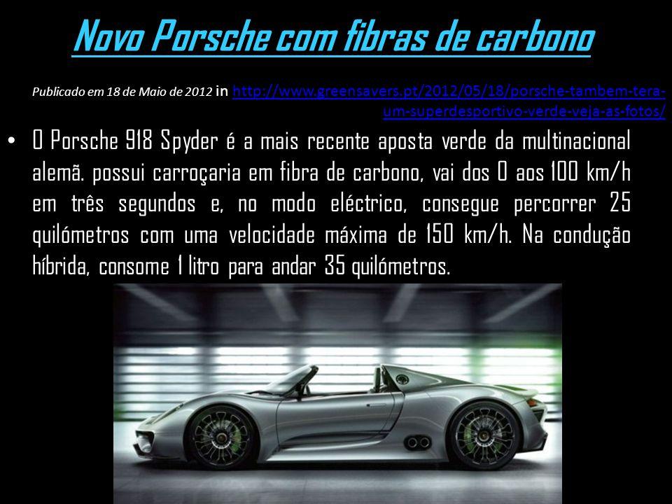 Novo Porsche com fibras de carbono O Porsche 918 Spyder é a mais recente aposta verde da multinacional alemã. possui carroçaria em fibra de carbono, v