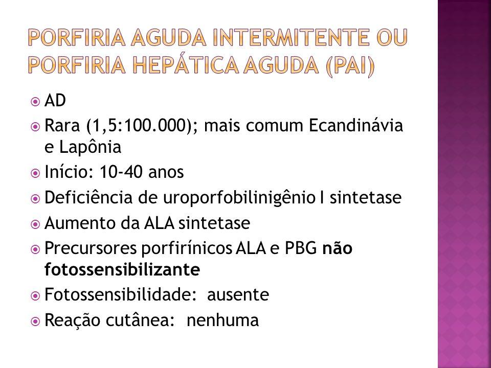 AD Rara (1,5:100.000); mais comum Ecandinávia e Lapônia Início: 10-40 anos Deficiência de uroporfobilinigênio I sintetase Aumento da ALA sintetase Pre