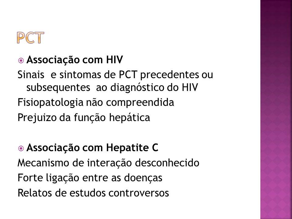 Associação com HIV Sinais e sintomas de PCT precedentes ou subsequentes ao diagnóstico do HIV Fisiopatologia não compreendida Prejuizo da função hepát