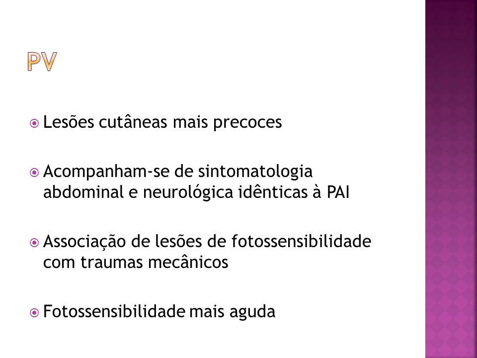 Lesões cutâneas mais precoces Acompanham-se de sintomatologia abdominal e neurológica idênticas à PAI Associação de lesões de fotossensibilidade com t