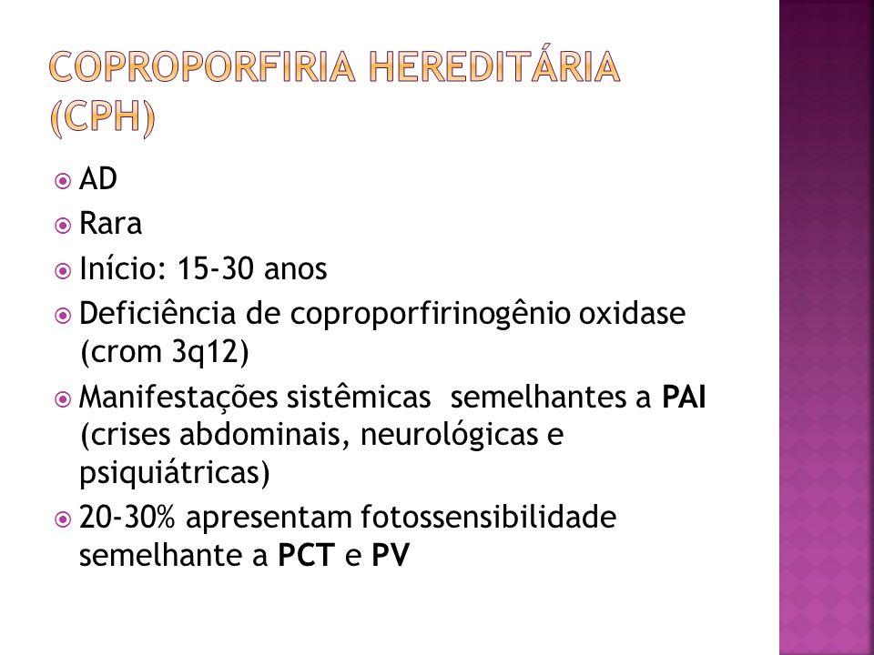 AD Rara Início: 15-30 anos Deficiência de coproporfirinogênio oxidase (crom 3q12) Manifestações sistêmicas semelhantes a PAI (crises abdominais, neuro