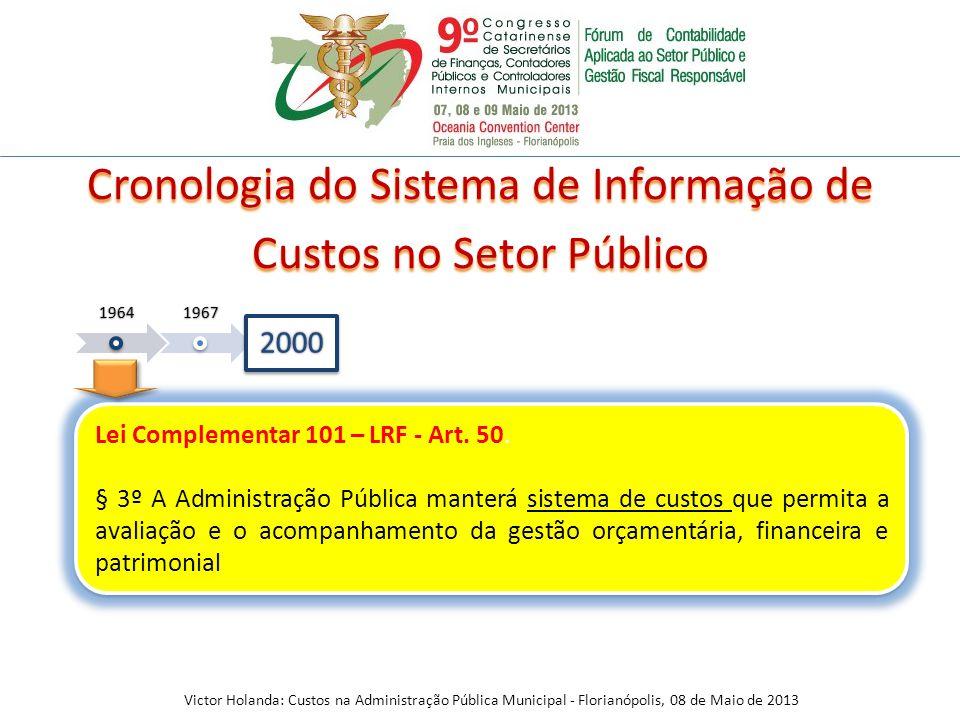 Lei Complementar 101 – LRF - Art. 50. § 3º A Administração Pública manterá sistema de custos que permita a avaliação e o acompanhamento da gestão orça