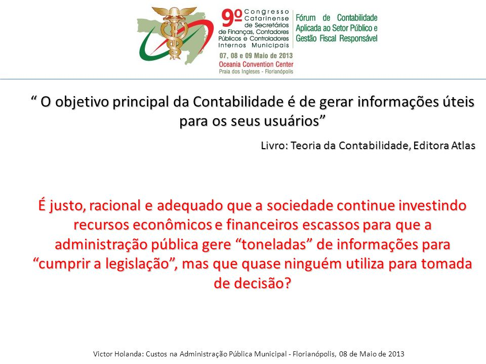 As informações de custos devem estar formatadas para o controle Victor Holanda: Custos na Administração Pública Municipal - Florianópolis, 08 de Maio de 2013