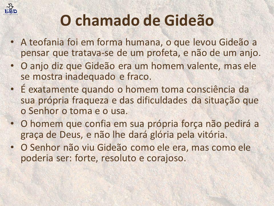 O chamado de Gideão A teofania foi em forma humana, o que levou Gideão a pensar que tratava-se de um profeta, e não de um anjo. O anjo diz que Gideão