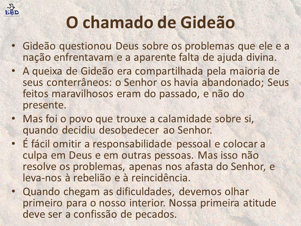 O chamado de Gideão Gideão questionou Deus sobre os problemas que ele e a nação enfrentavam e a aparente falta de ajuda divina. A queixa de Gideão era
