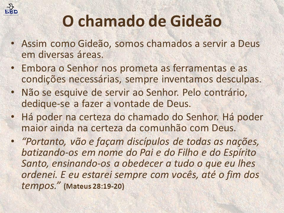 O chamado de Gideão Assim como Gideão, somos chamados a servir a Deus em diversas áreas. Embora o Senhor nos prometa as ferramentas e as condições nec