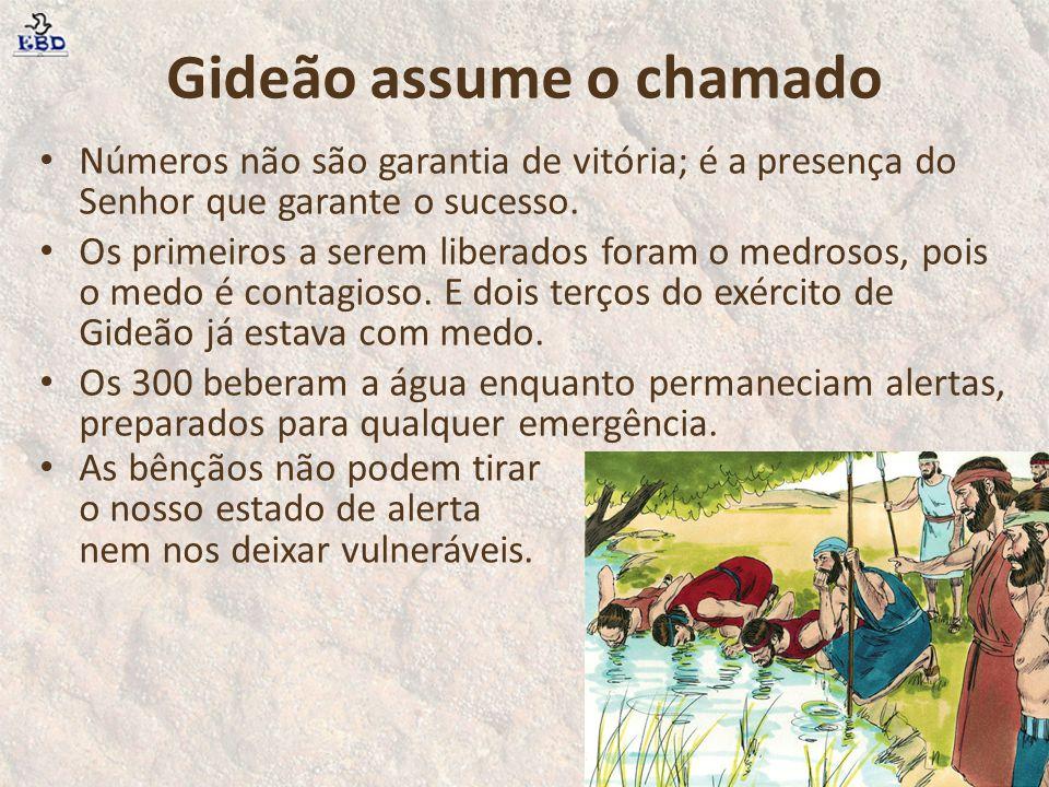 Gideão assume o chamado Números não são garantia de vitória; é a presença do Senhor que garante o sucesso. Os primeiros a serem liberados foram o medr