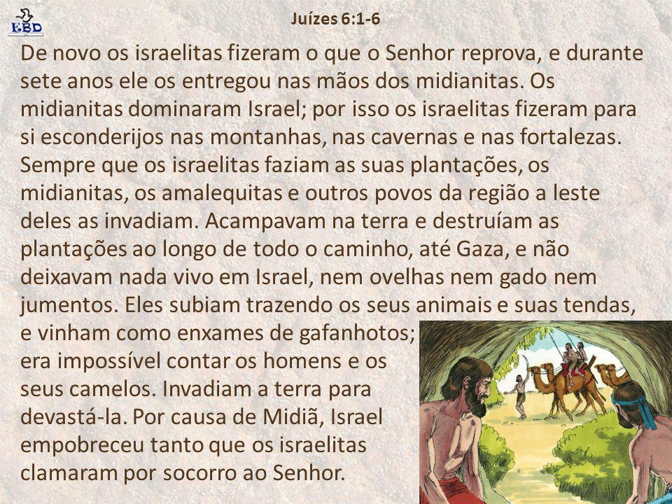 De novo os israelitas fizeram o que o Senhor reprova, e durante sete anos ele os entregou nas mãos dos midianitas. Os midianitas dominaram Israel; por