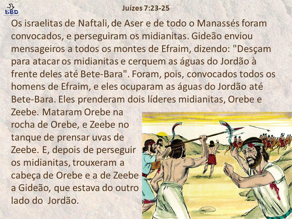 Os israelitas de Naftali, de Aser e de todo o Manassés foram convocados, e perseguiram os midianitas. Gideão enviou mensageiros a todos os montes de E