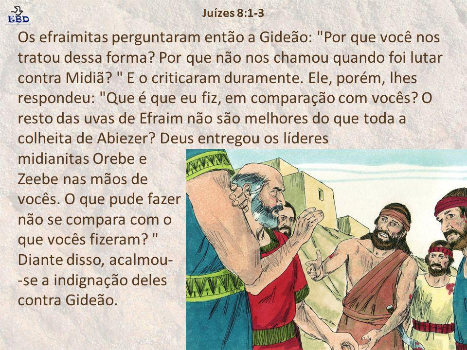 Os efraimitas perguntaram então a Gideão: