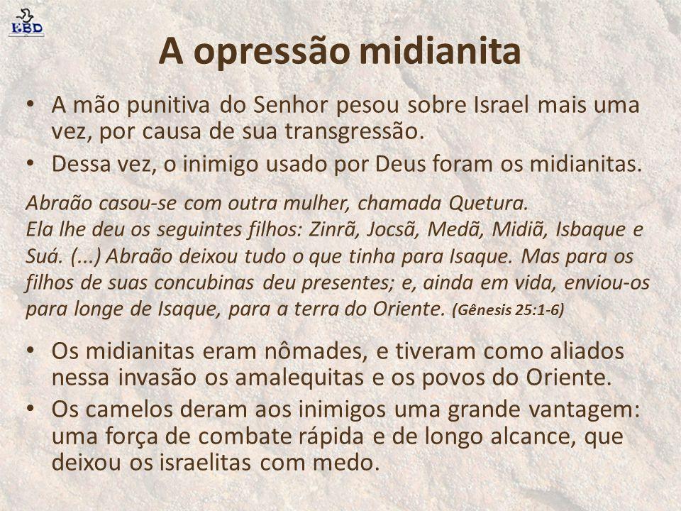 A opressão midianita A mão punitiva do Senhor pesou sobre Israel mais uma vez, por causa de sua transgressão. Dessa vez, o inimigo usado por Deus fora