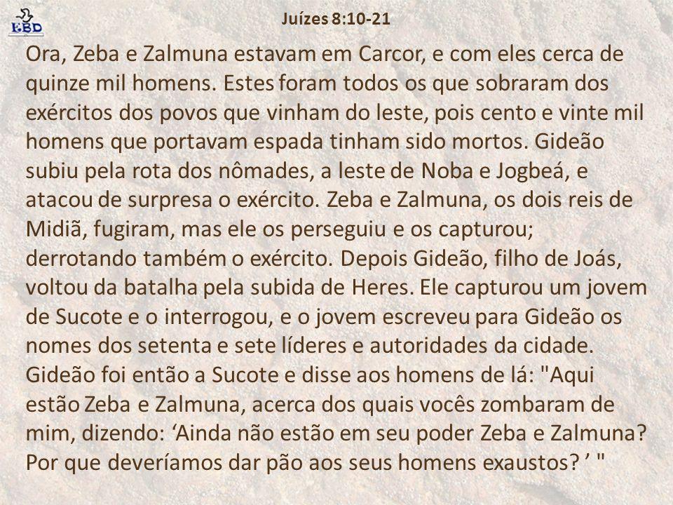 Ora, Zeba e Zalmuna estavam em Carcor, e com eles cerca de quinze mil homens. Estes foram todos os que sobraram dos exércitos dos povos que vinham do