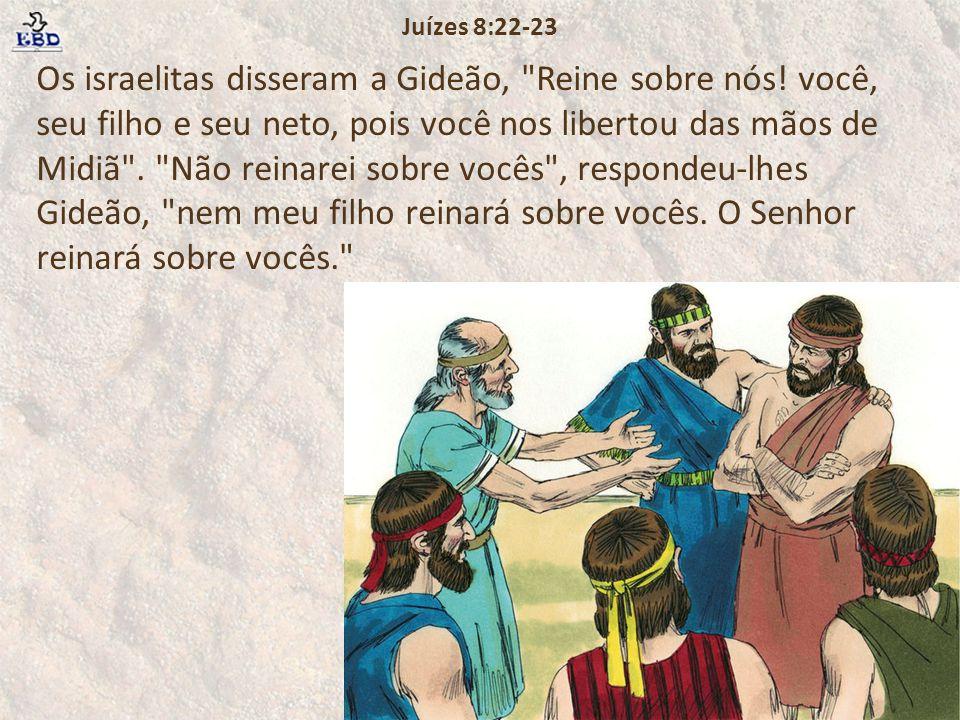 Os israelitas disseram a Gideão,