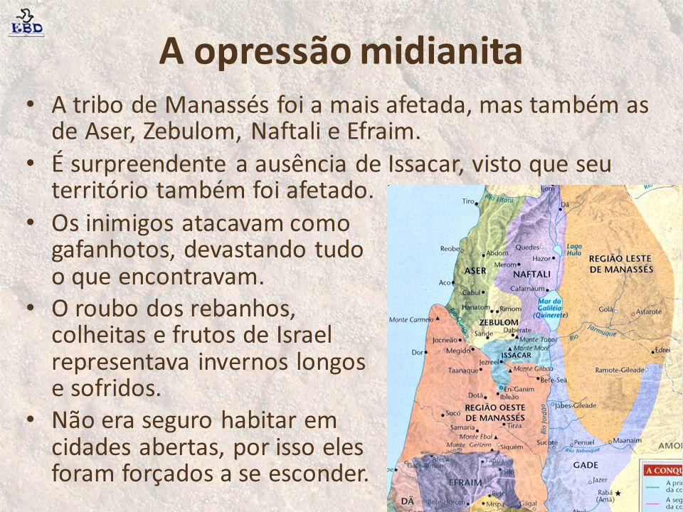 A opressão midianita A tribo de Manassés foi a mais afetada, mas também as de Aser, Zebulom, Naftali e Efraim. É surpreendente a ausência de Issacar,