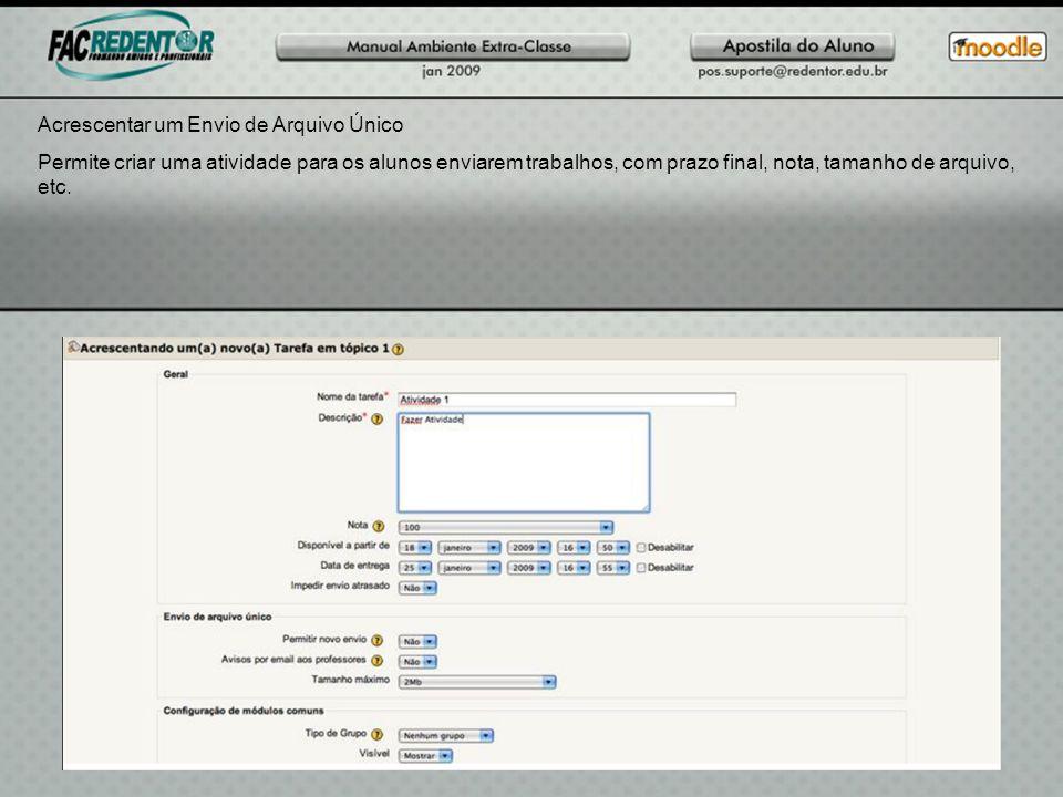 Acrescentar um Envio de Arquivo Único Permite criar uma atividade para os alunos enviarem trabalhos, com prazo final, nota, tamanho de arquivo, etc.