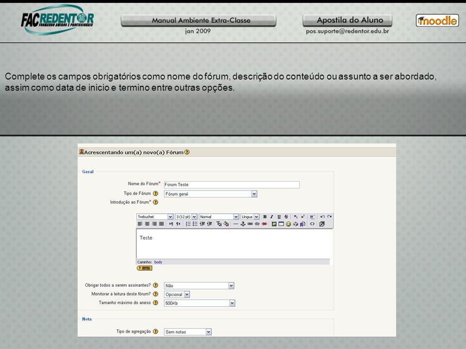 Complete os campos obrigatórios como nome do fórum, descrição do conteúdo ou assunto a ser abordado, assim como data de inicio e termino entre outras opções.