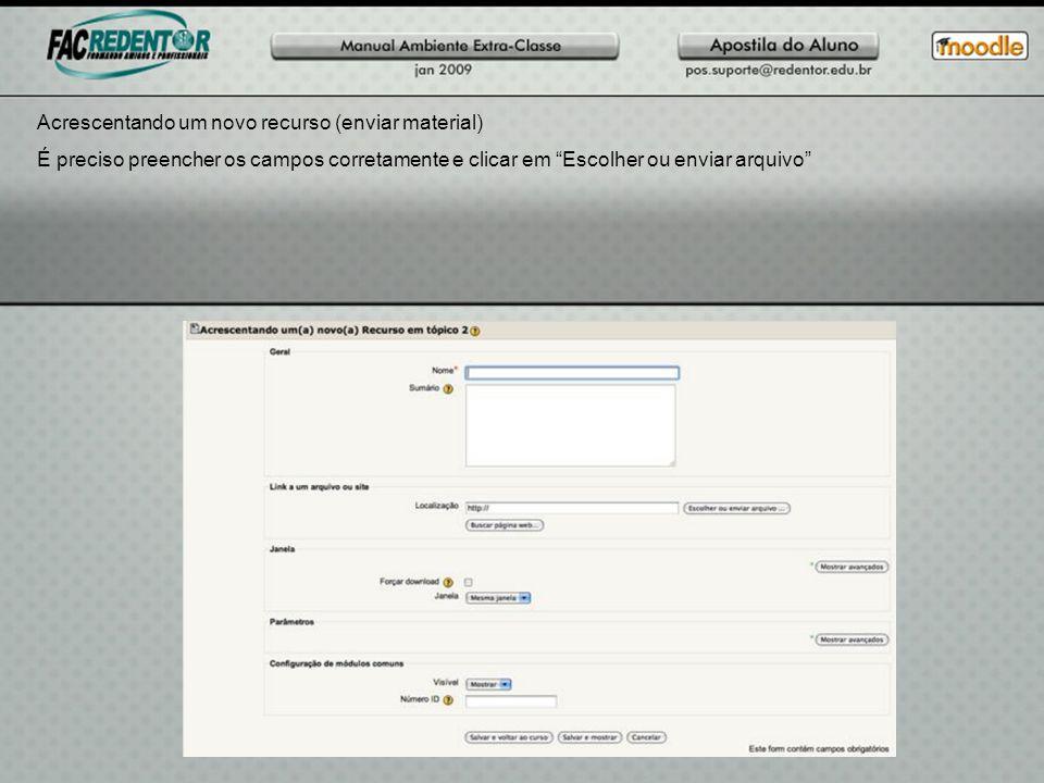Acrescentando um novo recurso (enviar material) É preciso preencher os campos corretamente e clicar em Escolher ou enviar arquivo