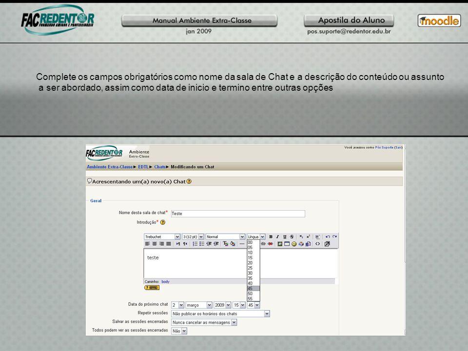 Complete os campos obrigatórios como nome da sala de Chat e a descrição do conteúdo ou assunto a ser abordado, assim como data de inicio e termino entre outras opções