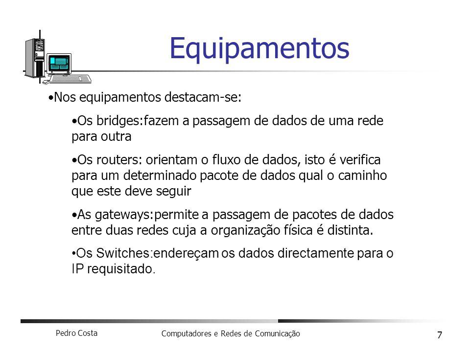 Pedro Costa Computadores e Redes de Comunicação 7 Equipamentos Nos equipamentos destacam-se: Os bridges:fazem a passagem de dados de uma rede para out