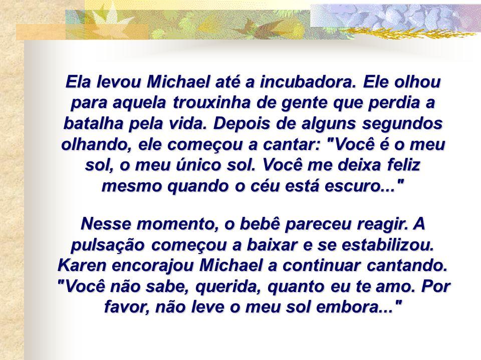 Michael continuava insistindo com seus pais para que o deixassem cantar para sua irmã, mas crianças não eram permitidas na UTI.