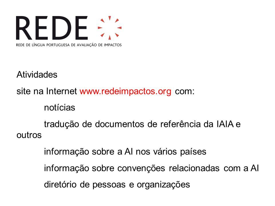 Atividades site na Internet www.redeimpactos.org com: notícias tradução de documentos de referência da IAIA e outros informação sobre a AI nos vários países informação sobre convenções relacionadas com a AI diretório de pessoas e organizações
