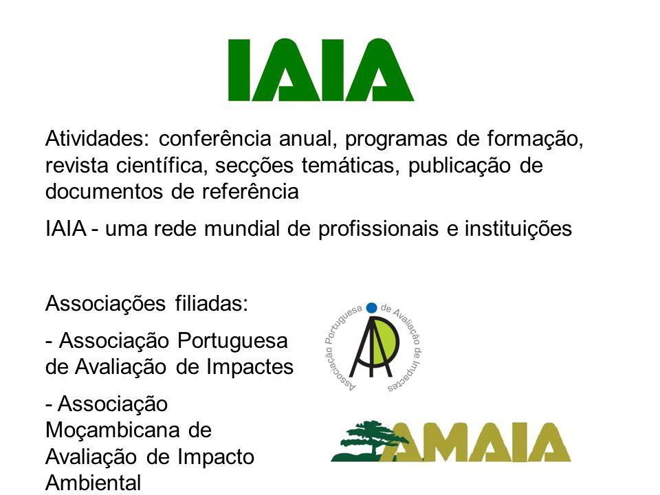 Atividades: conferência anual, programas de formação, revista científica, secções temáticas, publicação de documentos de referência IAIA - uma rede mundial de profissionais e instituições Associações filiadas: - Associação Portuguesa de Avaliação de Impactes - Associação Moçambicana de Avaliação de Impacto Ambiental