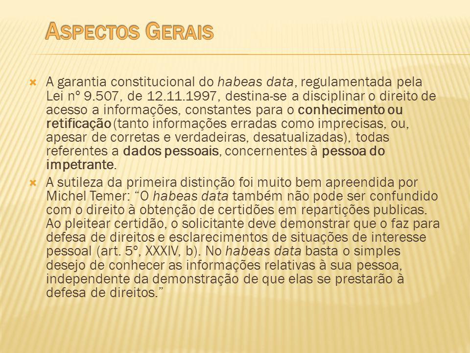 A garantia constitucional do habeas data, regulamentada pela Lei nº 9.507, de 12.11.1997, destina-se a disciplinar o direito de acesso a informações,