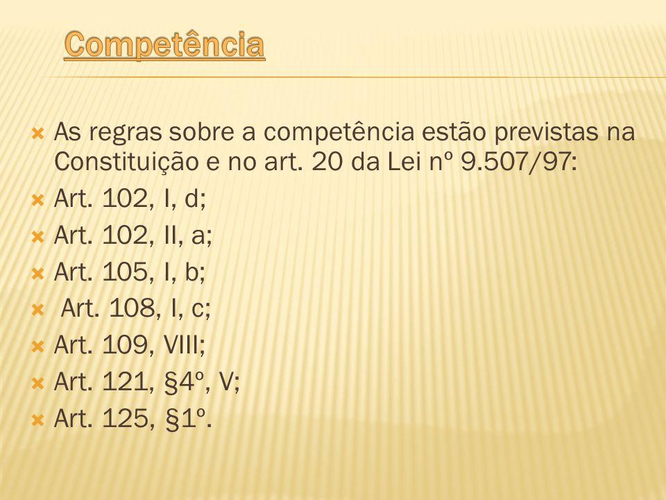 As regras sobre a competência estão previstas na Constituição e no art. 20 da Lei nº 9.507/97: Art. 102, I, d; Art. 102, II, a; Art. 105, I, b; Art. 1
