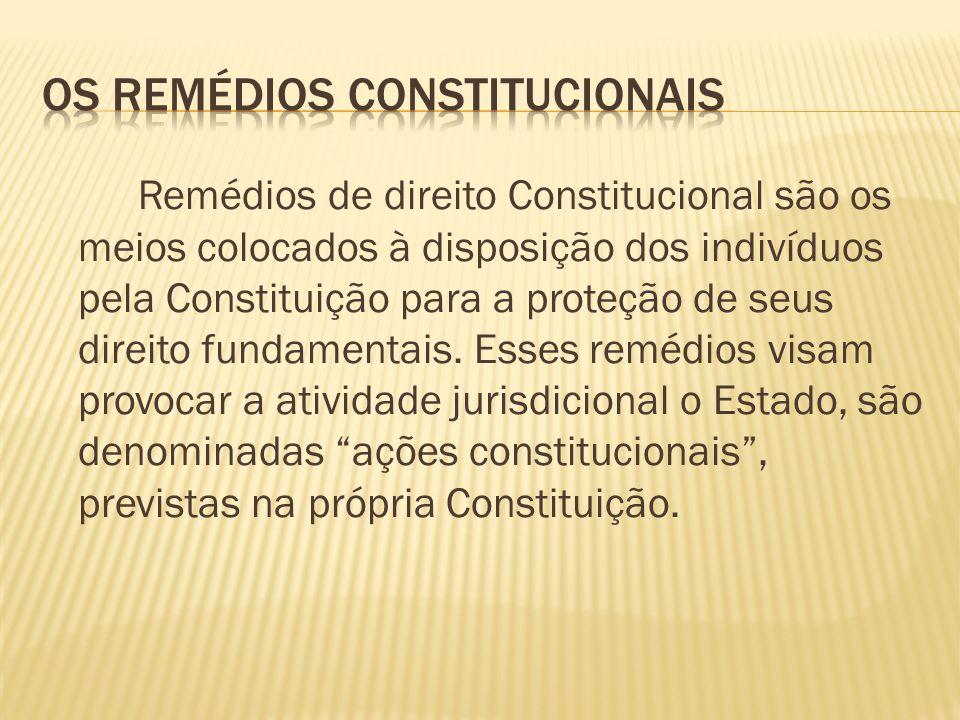 Remédios de direito Constitucional são os meios colocados à disposição dos indivíduos pela Constituição para a proteção de seus direito fundamentais.