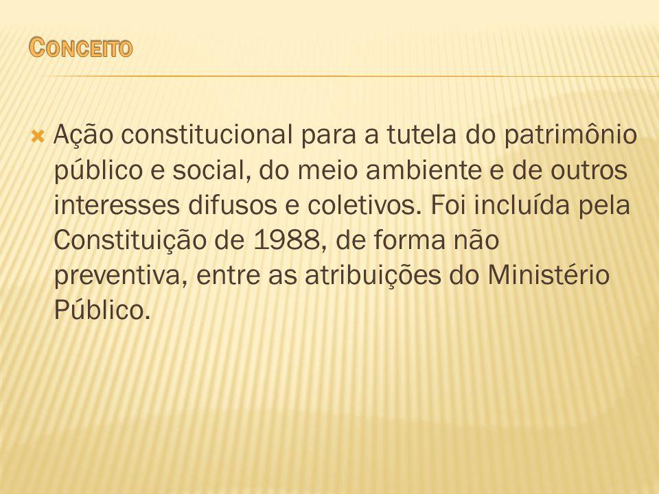 Ação constitucional para a tutela do patrimônio público e social, do meio ambiente e de outros interesses difusos e coletivos. Foi incluída pela Const