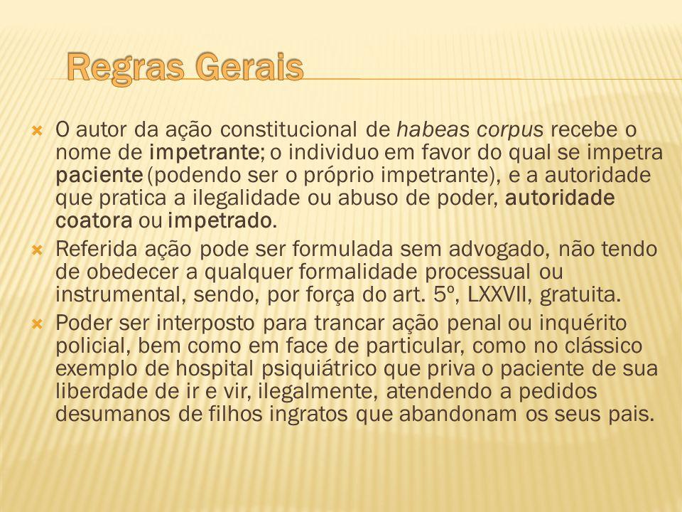 O autor da ação constitucional de habeas corpus recebe o nome de impetrante; o individuo em favor do qual se impetra paciente (podendo ser o próprio i