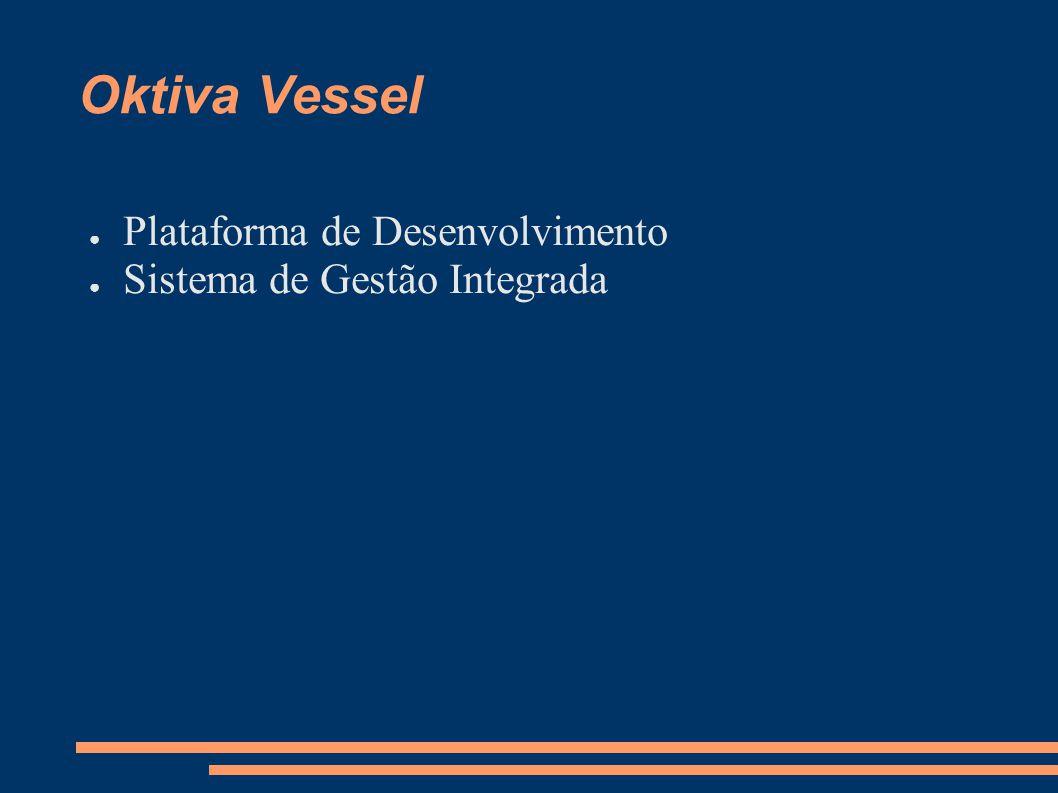 Oktiva Vessel Plataforma de Desenvolvimento Sistema de Gestão Integrada
