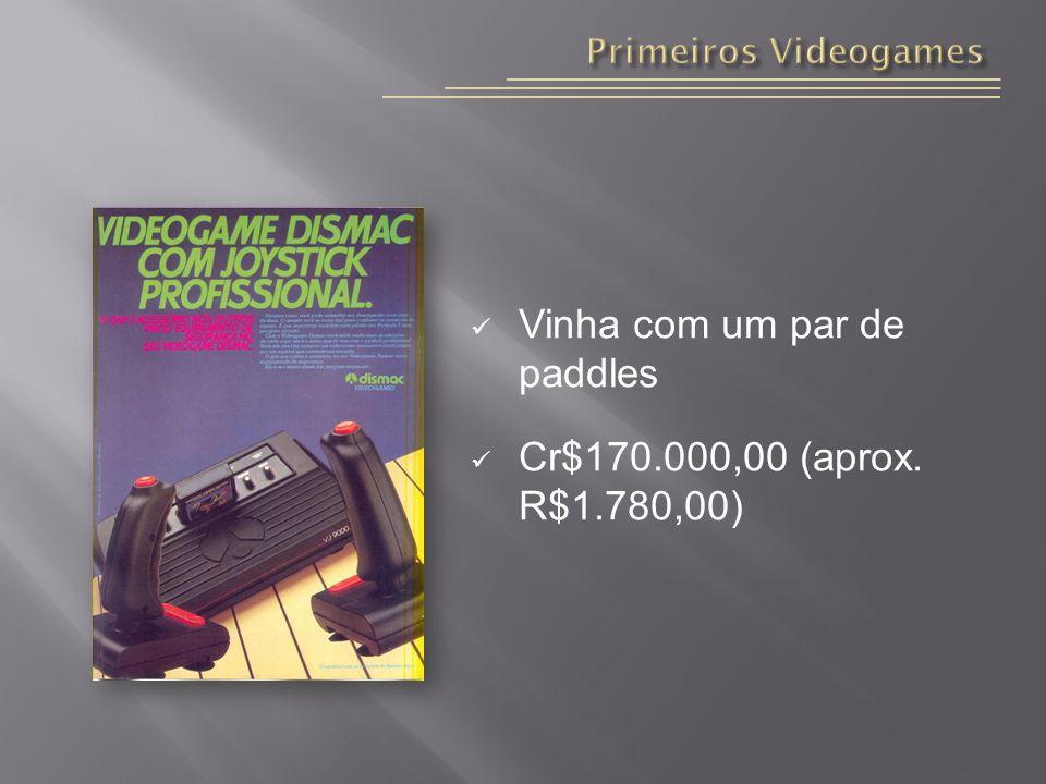 Vinha com um par de paddles Cr$170.000,00 (aprox. R$1.780,00)
