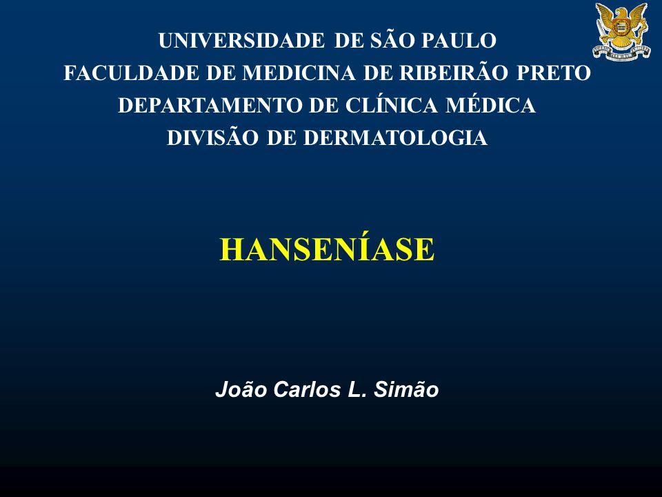 UNIVERSIDADE DE SÃO PAULO FACULDADE DE MEDICINA DE RIBEIRÃO PRETO DEPARTAMENTO DE CLÍNICA MÉDICA DIVISÃO DE DERMATOLOGIA HANSENÍASE João Carlos L.