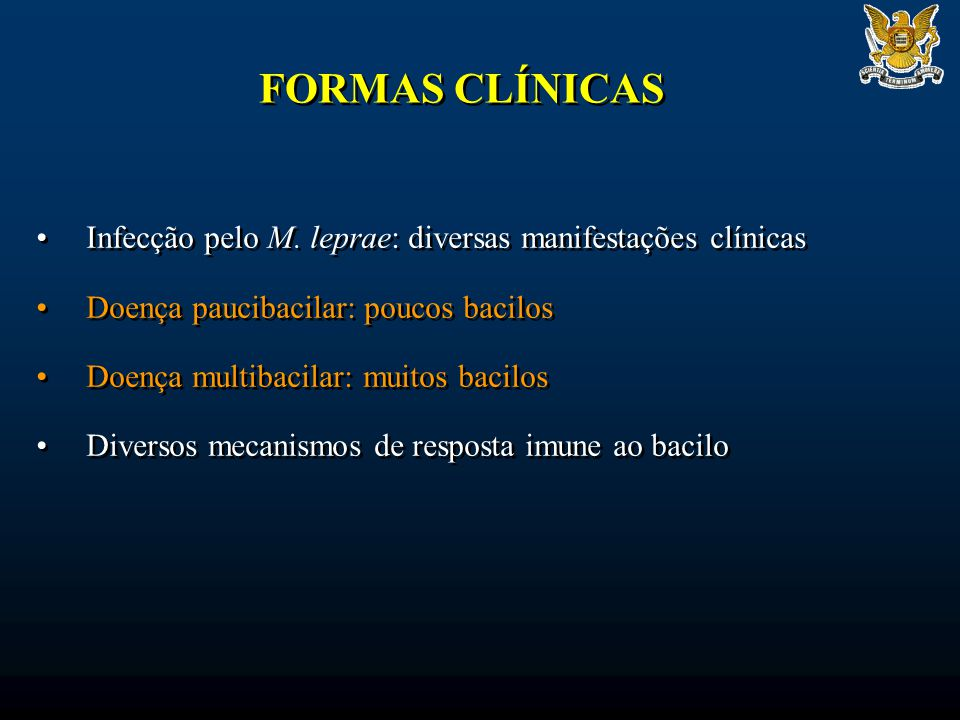 FORMAS CLÍNICAS Infecção pelo M. leprae: diversas manifestações clínicas Doença paucibacilar: poucos bacilos Doença multibacilar: muitos bacilos Diver