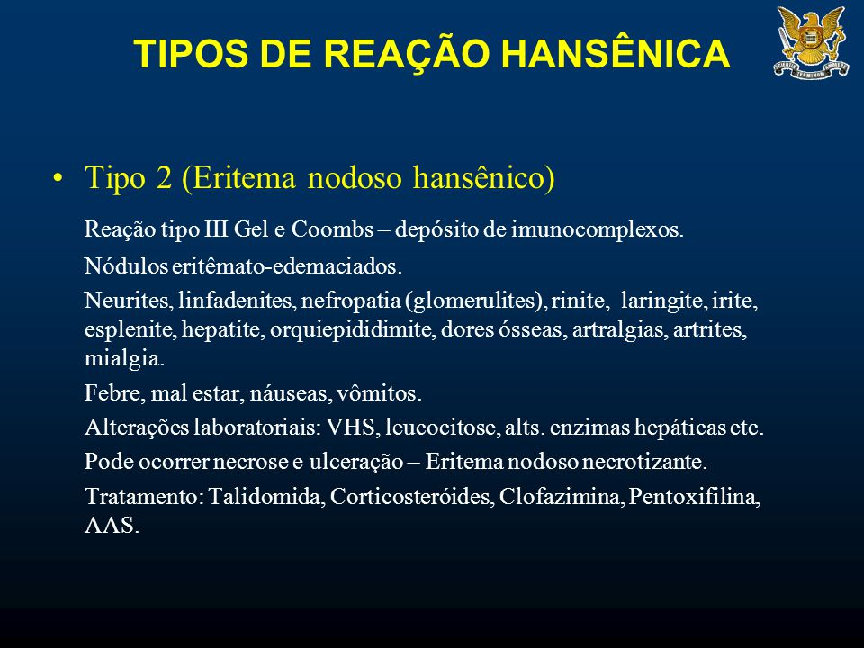 TIPOS DE REAÇÃO HANSÊNICA Tipo 2 (Eritema nodoso hansênico) Reação tipo III Gel e Coombs – depósito de imunocomplexos. Nódulos eritêmato-edemaciados.