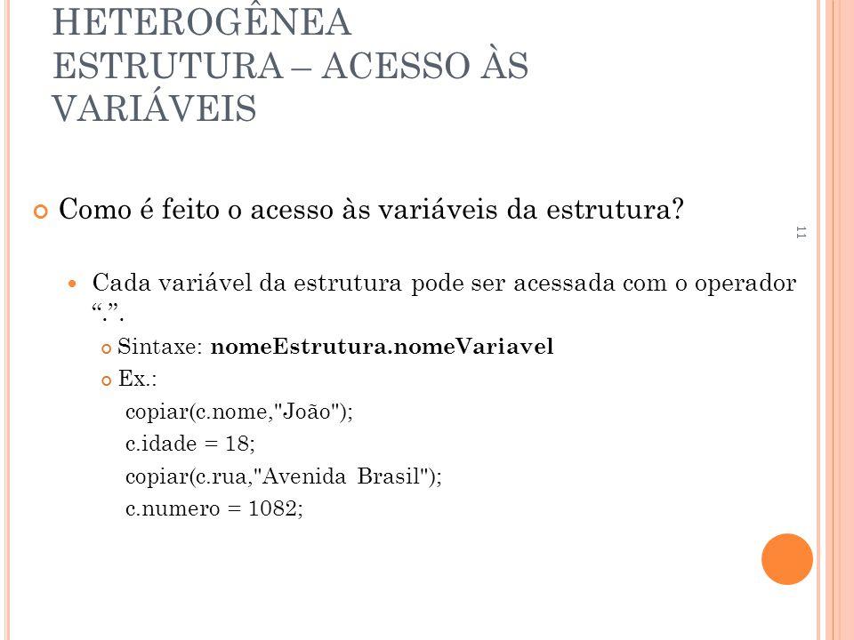 ESTRUTURA DE DADOS HETEROGÊNEA ESTRUTURA – ACESSO ÀS VARIÁVEIS Como é feito o acesso às variáveis da estrutura.