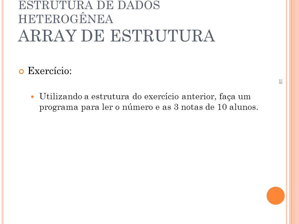 ESTRUTURA DE DADOS HETEROGÊNEA ARRAY DE ESTRUTURA Exercício: Utilizando a estrutura do exercício anterior, faça um programa para ler o número e as 3 n