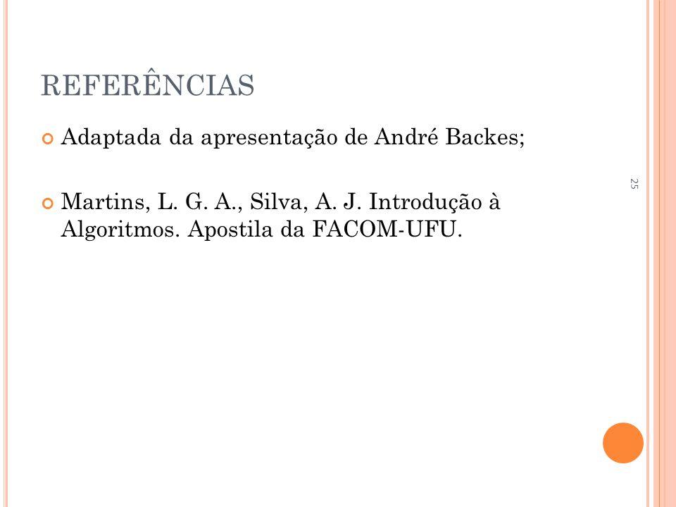 REFERÊNCIAS Adaptada da apresentação de André Backes; Martins, L. G. A., Silva, A. J. Introdução à Algoritmos. Apostila da FACOM-UFU. 25