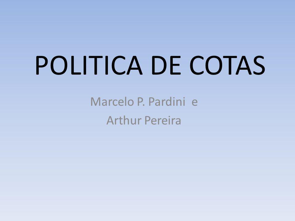 POLITICA DE COTAS Marcelo P. Pardini e Arthur Pereira