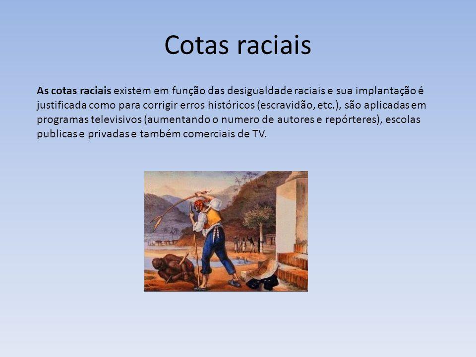 Cotas raciais As cotas raciais existem em função das desigualdade raciais e sua implantação é justificada como para corrigir erros históricos (escravi
