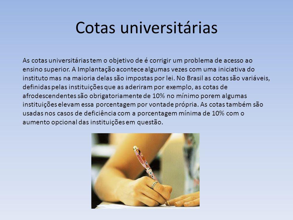 Cotas universitárias As cotas universitárias tem o objetivo de é corrigir um problema de acesso ao ensino superior. A Implantação acontece algumas vez