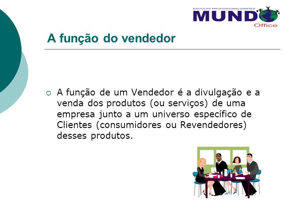 A função do vendedor A função de um Vendedor é a divulgação e a venda dos produtos (ou serviços) de uma empresa junto a um universo específico de Clie