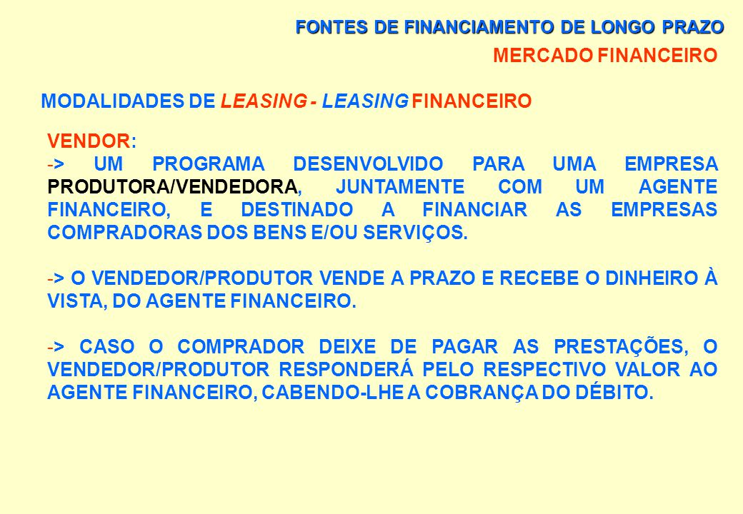 FONTES DE FINANCIAMENTO DE LONGO PRAZO MERCADO FINANCEIRO MODALIDADES DE LEASING - LEASING FINANCEIRO EXISTEM DIVERSOS TIPOS DE LEASING FINANCEIRO. OS