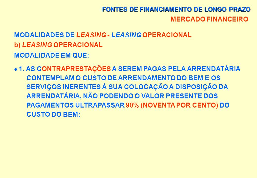 FONTES DE FINANCIAMENTO DE LONGO PRAZO MERCADO FINANCEIRO MODALIDADES DE LEASING - LEASING FINANCEIRO - PRINCIPAIS CARACTERÍSTICAS DO LEASING FINANCEI
