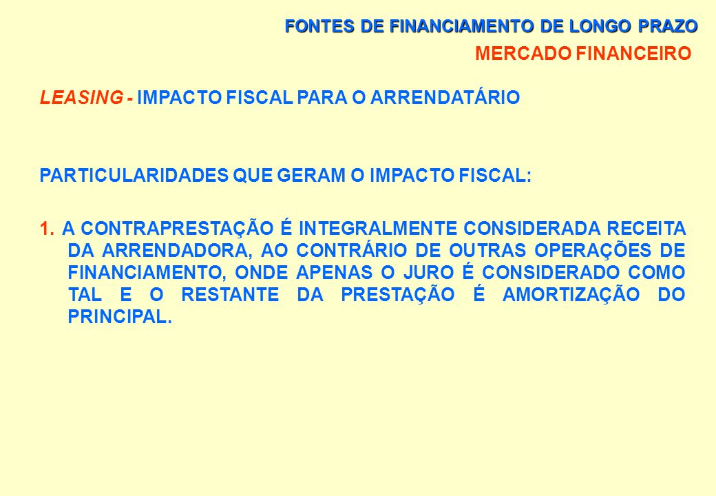 FONTES DE FINANCIAMENTO DE LONGO PRAZO MERCADO FINANCEIRO MODALIDADES DE LEASING - LEASING OPERACIONAL - NÃO HÁ A COMPRA DO BEM ARRENDADO, PREVENDO-SE