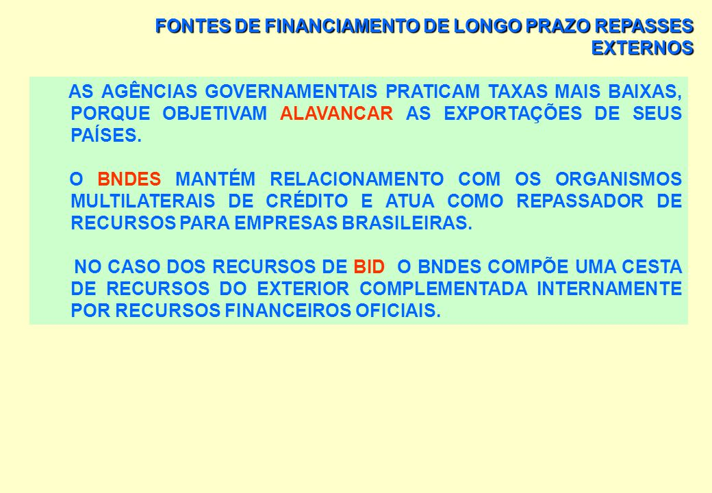 FONTES DE FINANCIAMENTO DE LONGO PRAZO REPASSES EXTERNOS AS EMPRESAS TOMADORAS TÊM CUSTO INICIAL: > PELO PAGAMENTO DO SEGURO DE CRÉDITO, DE 0,5% A 4%